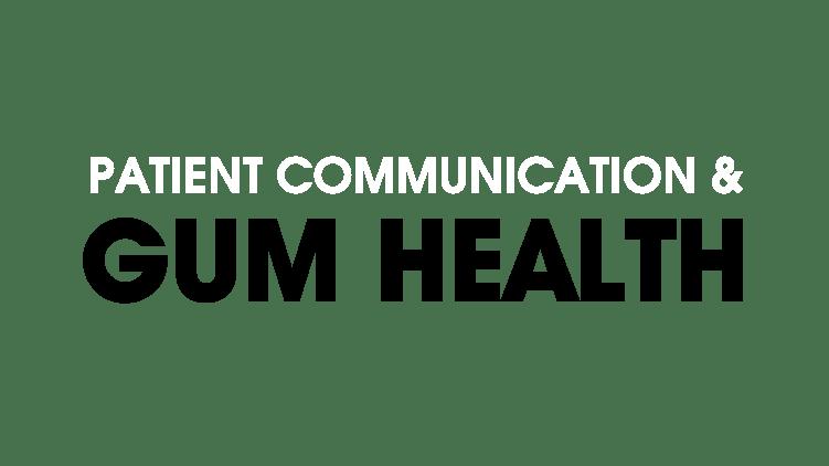 Patient Communication and Gum Health
