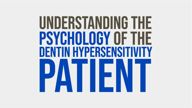 Understanding the psychology of the dentin hypersensitivity patient